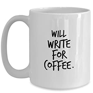 Will Write for Coffee - Writer Coffee Mug - 15 oz white coffee cup