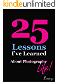 25 Lessons I've Learned about Photography...Life (text only) (English Edition)