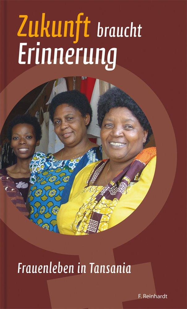 Zukunft braucht Erinnerung: Frauengeschichten aus Tanzania