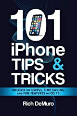 101 iPhone Tips & Tricks: Unlock the useful, time saving and fun features in iOS 13 Paperback