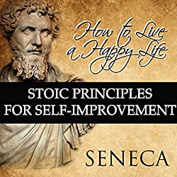 How to Live a Happy Life: Stoic Principles for Self-Improvement