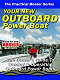 Practical Boater - Your New Outboard Powered Boat - The Owners Guide to Owning & Operating Your Outboard Power Boat