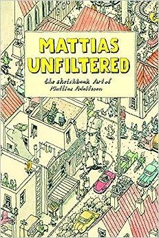 Mattias Unfiltered: The Sketchbook Art of Mattias Adolfsson by Mattias Adolfsson (2012-10-02)