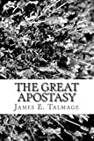 The Great Apostasy: Condsidered in the light of Scriptural and Secular History
