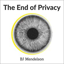 The end of Privacy: Curious Reads Audiobook by B. J. Mendelson Narrated by Roger Wayne