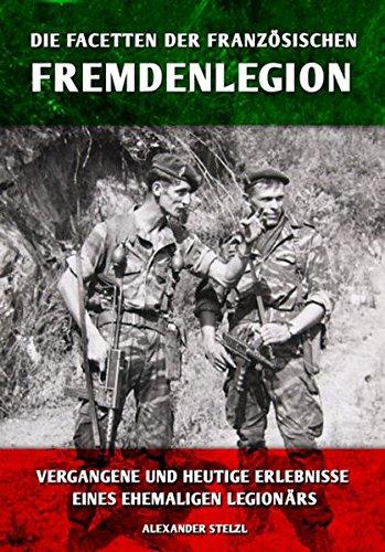 Die Facetten der französischen Fremdenlegion: Vergangene und heutige Erlebnisse eines ehemaligen Legionärs