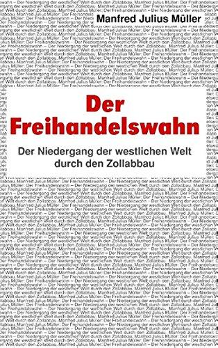 Der Freihandelswahn: Der Niedergang der westlichen Welt durch den Zollabbau