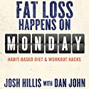 Fat Loss Happens on Monday: Habit-Based Diet & Workout Hacks Audiobook by Dan John, Josh Hillis Narrated by Valerie Waters, Josh Hillis, Dan John