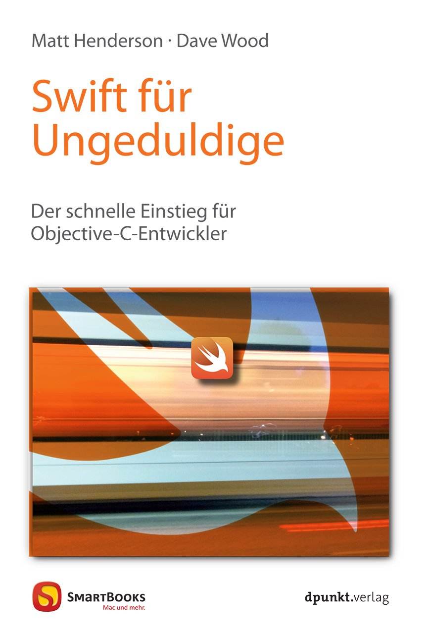 Swift für Ungeduldige: Der schnelle Einstieg für Objective-C-Entwickler (Edition SmartBooks) Taschenbuch – 1. Juni 2015 Matt Henderson Dave Wood dpunkt.verlag GmbH 3864902843
