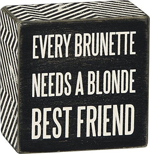 Primitives by Kathy Box Sign - Every Brunette Needs A Blonde Bestfriend (Every Blonde Needs A Brunette Best Friend Gifts)