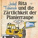 Rita und die Zärtlichkeit der Planierraupe Hörbuch von Jockel Tschiersch Gesprochen von: Jockel Tschiersch