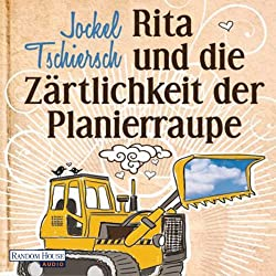 Rita und die Zärtlichkeit der Planierraupe