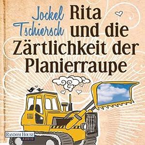 Rita und die Zärtlichkeit der Planierraupe Hörbuch