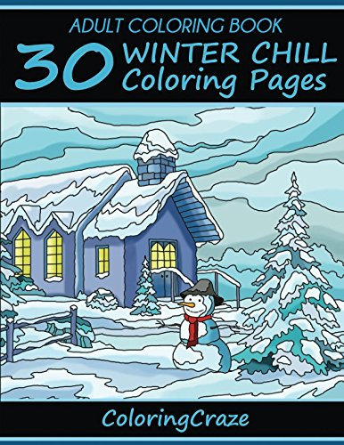 Adult Coloring Book: 30 Winter Chill Coloring Pages