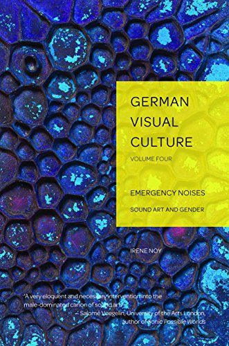 Emergency Noises: Sound Art and Gender (German Visual Culture Book 4) -