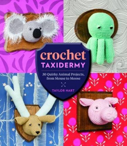 (Crochet Taxidermy: 30 Quirky Animal Projects, from Mouse to Moose)