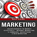 Marketing: Golden Nuggets to Market Effectively - Internet Marketing, E-Commerce, Advertising & Web Marketing Audiobook by Ross Elkins Narrated by Harry Roger Williams, III