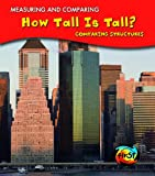 How Tall Is Tall?: Comparing Structures (Measuring and Comparing)