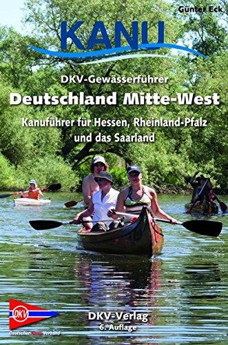 DKV Gewässerführer Deutschland Mitte West  Kanuführer Für Hessen Rheinland Pfalz Und Das Saarland  DKV Regionalführer