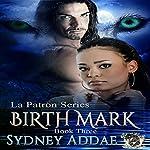 BirthMark: La Patron, the Alpha's Alpha, Book 3 | Sydney Addae