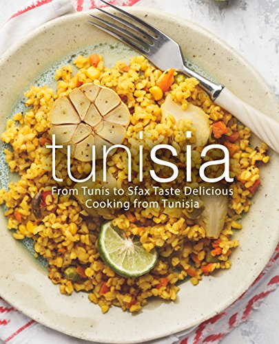 Tunisia: From Tunis to Sfax Taste Delicious Cooking from Tunisia by BookSumo Press