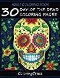 Adult Coloring Book: 30 Day Of The Dead Coloring Pages, Dia De Los Muertos (Day of the Dead Collection)