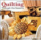 Quilting Through the Seasons, Sharon V. Rotz, 0896895513