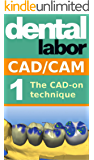 The CAD-on technique (dental lab technology articles Book 5)