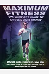 Maximum Fitness : The Complete Guide to Navy SEAL Cross Training Paperback