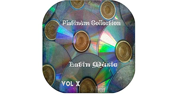 Platinum Collection Latin Music Vol.10 by Various artists on Amazon Music - Amazon.com