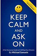 Keep Calm and Ask On: A No-Nonsense Guide to Fulfilling Your Dreams (Manifesting Your Dreams Collection) Paperback