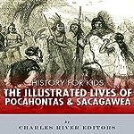 History for Kids: The Lives of Pocahontas and Sacagawea | Charles River Editors