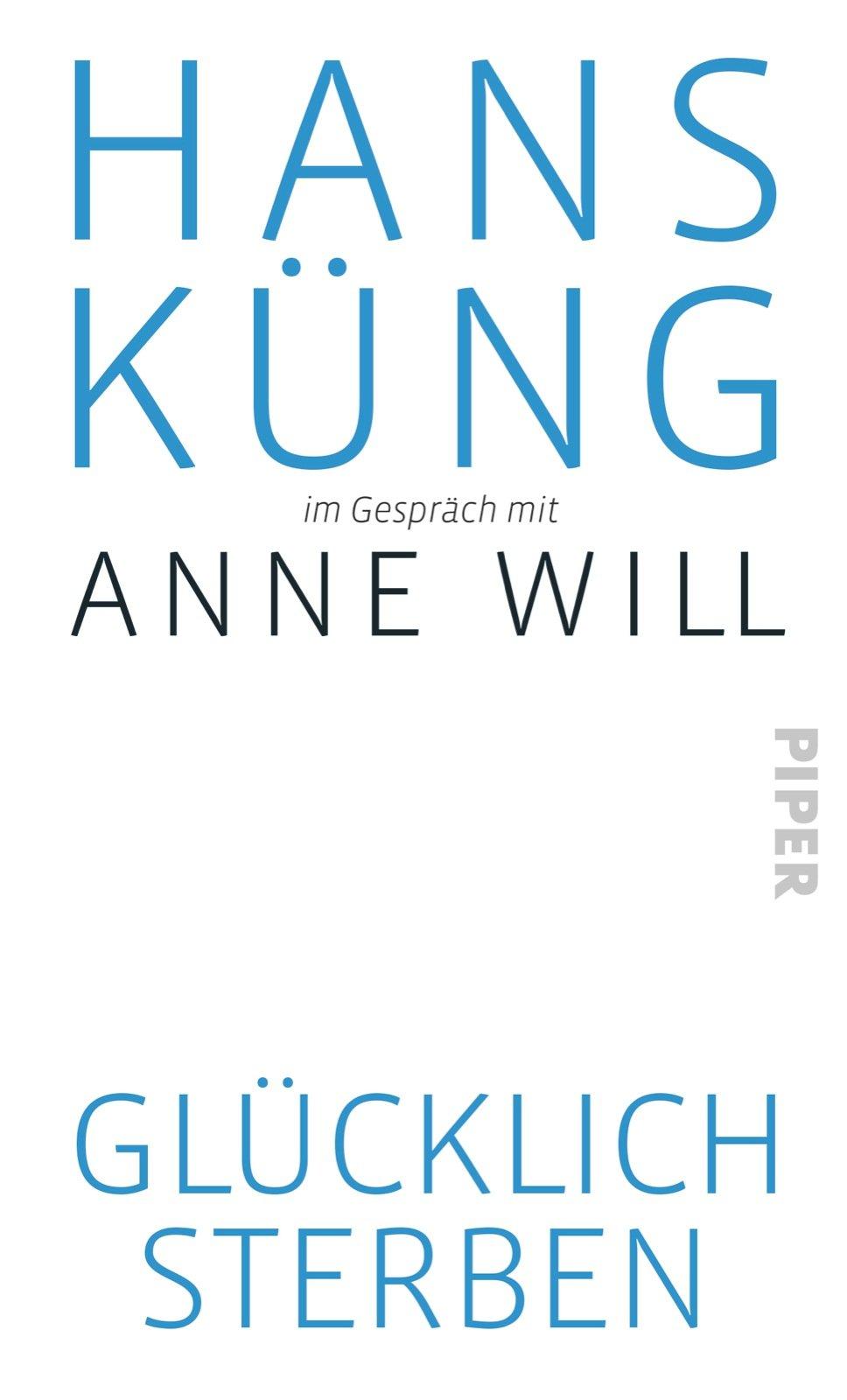 Glücklich sterben? Hans Küng im Gespräch mit Anne Will: Amazon.de: Hans Küng,  Anne Will: Bücher