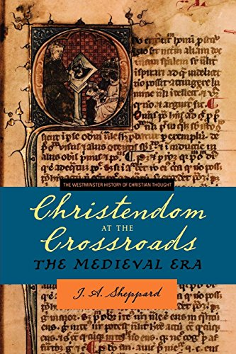 Christendom at the Crossroads: The Medieval Era (Westminster History of Christian Thought) (The Westminster History of C