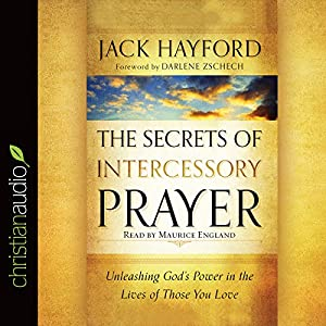 The Secrets of Intercessory Prayer Hörbuch