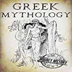 Greek Mythology: A Concise Guide to Ancient Gods, Heroes, Beliefs and Myths of Greek Mythology: Greek Mythology - Norse Mythology - Egyptian Mythology, Book 1 | Hourly History