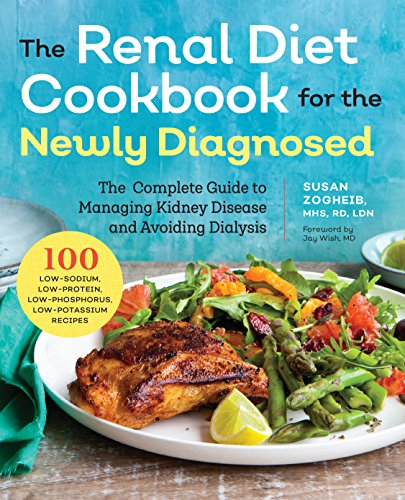 Renal Diet Cookbook for the Newly Diagnosed: The Complete Guide to Managing Kidney Disease and Avoiding Dialysis by Susan Zogheib MHS  RD  LDN