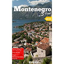 Montenegro in 3 Days (Travel Guide 2017).Best Things to Do in Montenegro as a First Time Visitor: Where to Go,Stay and Eat, What to See,3-Day Itinerary,Useful ... Tips to Save Time and Money in Montenegro