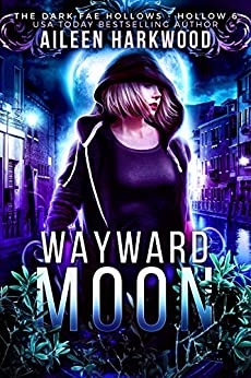 Wayward Moon: Dark Fae Hollow 6: (Dark Fae Hollows) by [Harkwood, Aileen, Legacy, Charmed, Hollows, Dark Fae]