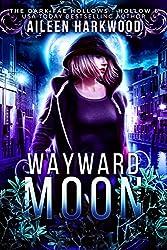 Wayward Moon: Dark Fae Hollow 6: (Dark Fae Hollows)