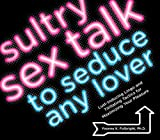 Sultry Sex Talk to Seduce Any Lover: Lust-Inducing Lingo and Titillating Tactics for Maximizing Your Pleasure