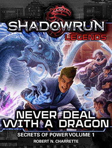 Shadowrun Legends: Never Deal with a Dragon: Secrets of Power, Volume 1 ()
