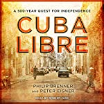 Cuba Libre: A 500-Year Quest for Independence | Philip Brenner,Peter Eisner