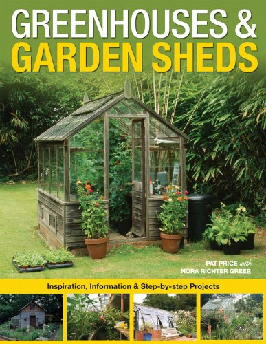 Greenhouses U0026 Garden Sheds: Inspiration, Information U0026 Step By Step  Projects: Pat Price, Nora Richter Greer: 9781589234376: Amazon.com: Books