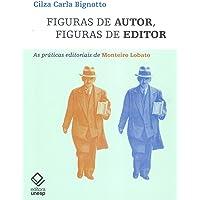 Figuras de Autor, Figuras de Editor. As Práticas Editoriais de Monteiro Lobato