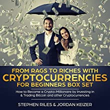 From Rags to Riches with Cryptocurrencies for Beginners Box Set: How to Become a Crypto-Millionaire by Investing in & Trading Bitcoin and Other Cryptocurrencies: Cryptocurrency Trading & Investing, Book 1 Audiobook by Stephen Riles, Jordan Keizer Narrated by Terry Jenkins, Glynn Amburgey