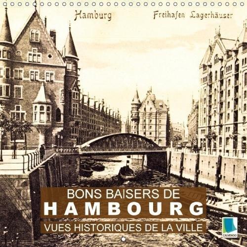 Bons Baisers De Hambourg - Vues Historiques De La Ville... 2018: Hambourg : Tradition Et Histoire De La Ville (Calvendo Places) (French Edition) by Calvendo Verlag GmbH