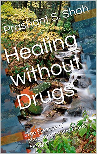 Healing Without Drugs: The Essence of Naturopathy and Pranic Healing by [Shah, Prashant S.]