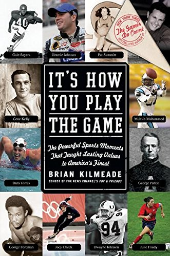 Book cover from Its How You Play the Game: The Powerful Sports Moments That Taught Lasting Values to Americas Finest by Brian Kilmeade