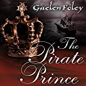 The Pirate Prince: Ascension Trilogy, Book 1 Audiobook by Gaelen Foley Narrated by Elizabeth Wiley